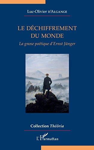 Dchiffrement du monde (Le): La gnose potique d'Ernst Jnger