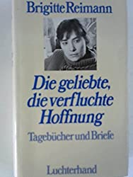 Die geliebte, die verfluchte Hoffnung: Tagebücher und Briefe 1948 bis 1973