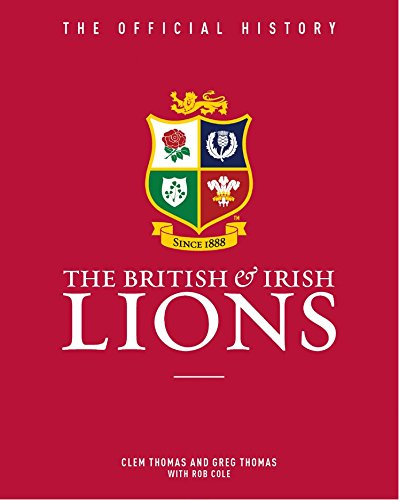 The British and Irish Lions: The Official History por Clem Thomas