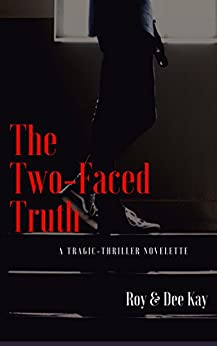 The Two-Faced Truth: A Tragic-Thriller Novelette by [Roy, Shoumodip, Kay, Dee]