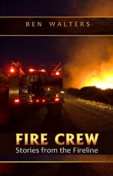 FIRE CREW: Stories from the Fireline (English Edition) von [Walters, Ben]