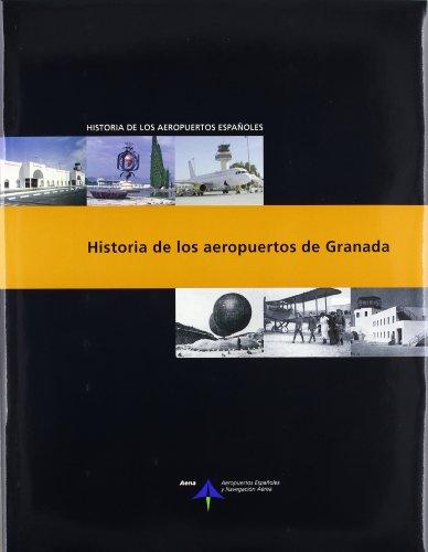 Historia de los aeropuertos de Granada (Historia de los aeropuertos españoles) por Emilio Atienza Rivero