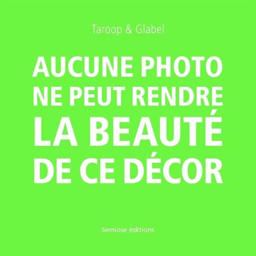 Aucune photo ne peut rendre la beauté de ce décor par Taroop & Glabel