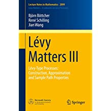 Lévy Matters III: Lévy-Type Processes: Construction, Approximation and Sample Path Properties (Lecture Notes in Mathematics Book 2099) (English Edition)