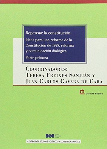Repensar la Constitución. Ideas para una reforma de la Constitución de 1978: reforma y comunicación dialógica. Parte Primera (Derecho Público)