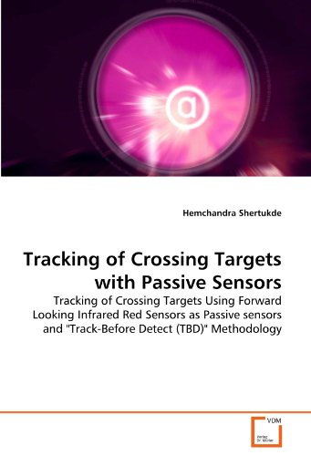 Tracking of Crossing Targets with Passive Sensors: Tracking of Crossing Targets Using Forward Looking Infrared Red Sensors as Passive sensors and