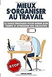 Mieux s'organiser au travail: Le guide pratique pour gérer son temps et atteindre ses objectifs