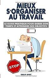 Mieux s'organiser au travail : le guide pratique pour gérer son temps et atteindre ses objectifs