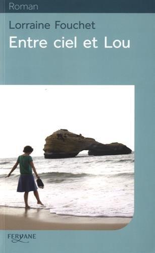 Entre ciel et Lou / Lorraine Fouchet   Fouchet, Lorraine - Auteur du texte