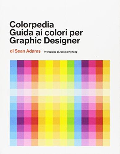 Colorpedia. Guida ai colori per grahic designer. Ediz. a colori