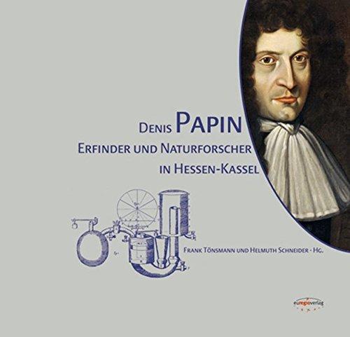 Denis Papin: Erfinder und Naturforscher in Hessen-Kassel (Geistes Über Die Maschine)
