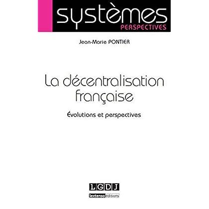 La Décentralisation française. Evolutions et perspectives