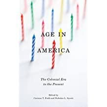 Age in America: The Colonial Era to the Present