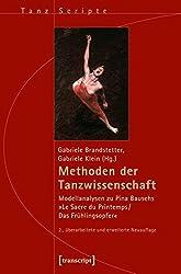 Methoden der Tanzwissenschaft: Modellanalysen zu Pina Bauschs »Le Sacre du Printemps/Das Frühlingsopfer« (2., überarbeitete und erweiterte Neuauflage) (TanzScripte)