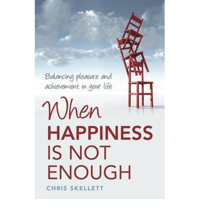 (When Happiness is Not Enough: Balancing Pleasure and Achievement in Your Life) By Chris Skellett (Author) Paperback on (Nov , 2011)
