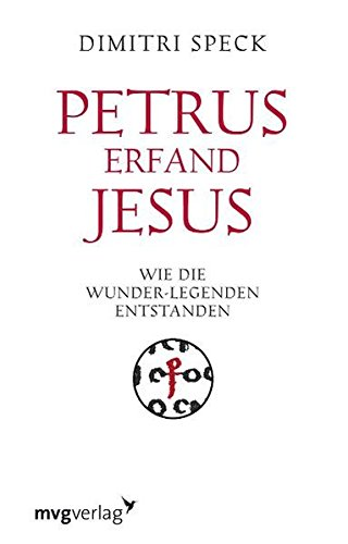 (Petrus erfand Jesus. Wie die Wunder-Legenden entstanden)