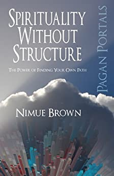 Pagan Portals - Spirituality Without Structure: The Power of Finding Your Own Path by [Brown, Nimue]