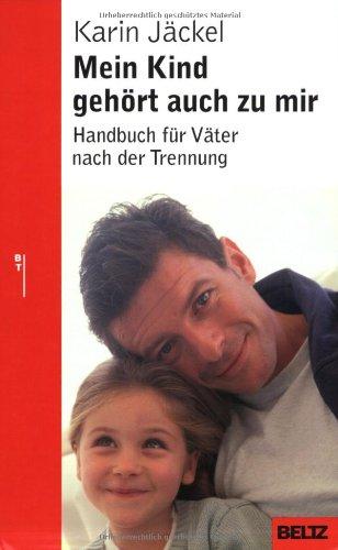 Mein Kind gehört auch zu mir: Handbuch für Väter nach der Trennung (Beltz Taschenbuch / Ratgeber)