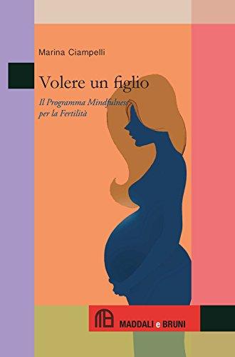 Volere un figlio. Il programma mindfulness per la fertilità