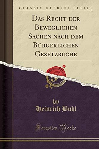 Das Recht der Beweglichen Sachen nach dem Bürgerlichen Gesetzbuche (Classic Reprint)