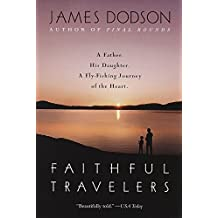 Faithful Travelers: A Father. His Daughter. A Fly-Fishing Journey of the Heart.