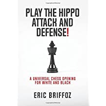 Play The Hippo Attack and Defense: A Universal Chess Opening for White and Black