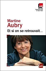 Et si on se retrouvait... par Martine Aubry