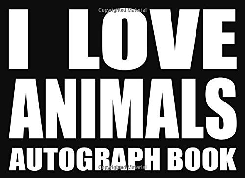 I Love Animals - Autograph Book: 50 Signature Slots - Notebook for School Clubs and Social Groups
