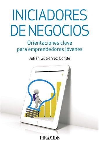 Iniciadores de negocios: Orientaciones clave para emprendedores jóvenes (Empresa Y Gestión) por Julián Gutiérrez Conde