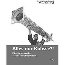 Alles nur Kulisse?!: Filmräume aus der Traumfabrik Babelsberg (SCENOGRAPHICA / Studien zur Filmszenographie)
