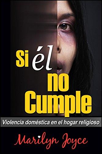 Si Él No Cumple: Violencia Doméstica en el Hogar Religioso por Marilyn Joyce