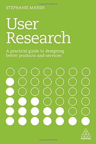 User Research: A Practical Guide to Designing Better Products and Services por Stephanie Marsh