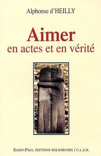 Aimer en actes et en vérité de Heilly. Alphonse d' (2005) Broché