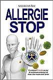 Allergie Stop: Manuel de santé naturelle  pour éveiller le potentiel inné de guérison de l'allergie respiratoire et l'asthme (Indalo Codex)