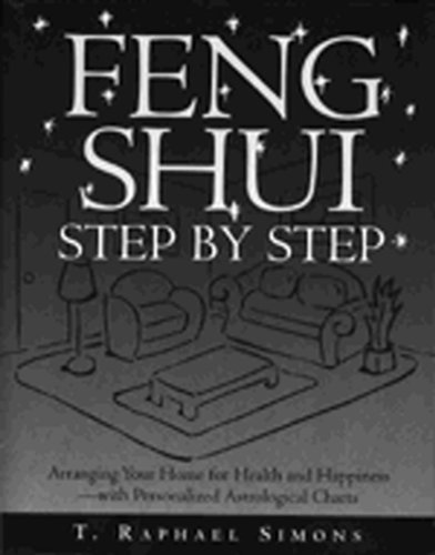 Feng Shui Step by Step: How to Arrange Your Home for Health and Happiness by Simons, T.Raphael (1996) Paperback