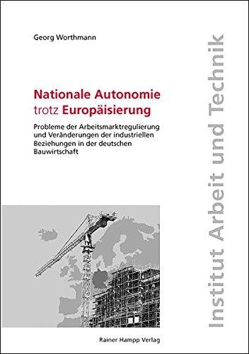 Nationale Autonomie trotz Europäisierung. Probleme der Arbeitsmarktregulierung und Veränderungen der industriellen Beziehungen in der deutschen Bauwirtschaft
