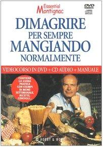 Dimagrire per sempre mangiando normalmente. Con manuale. DVD. Con CD Audio