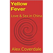 Yellow Fever: Love & Sex in China (English Edition)