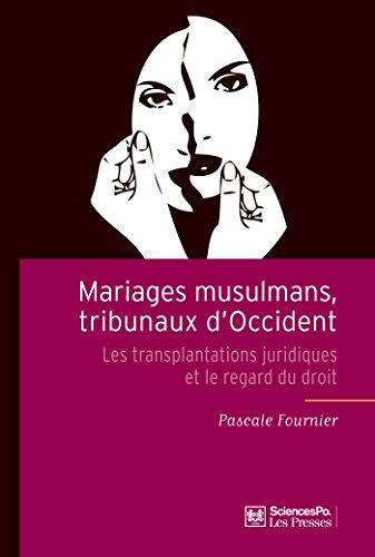 Mariages musulmans, tribunaux d'Occident: Les transplantations juridiques et le regard du droit