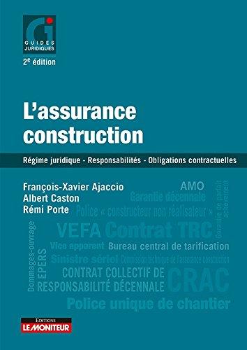 L'assurance construction: Régime juridique - Responsabilités des constructeurs - Obligations contractuelles des particul