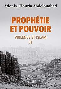 Prophétie et pouvoir, tome 2 : Violence et Islam par  Adonis