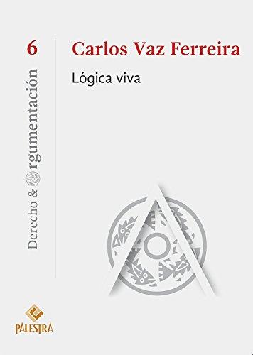 Lógica viva (Derecho & Argumentación nº 6) por Carlos Vaz Ferreira