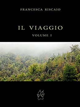 IL VIAGGIO. Volume I. di [Riscaio, Francesca]