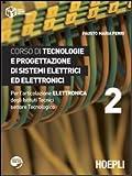 Corso di tecnologie e progettazione di sistemi elettrici ed elettronici. Per l'articolazione elettronica degli Istituti Tecnici settore Tecnologico: 2