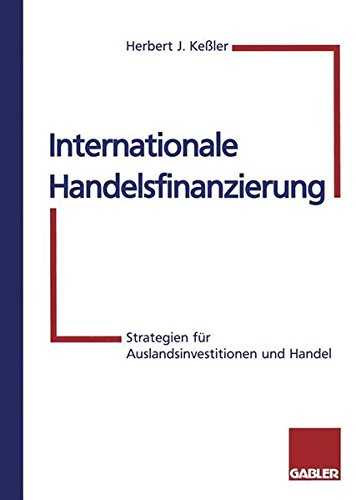 Internationale Handelsfinanzierung: Strategien für Auslandsinvestitionen und Handel (German - Finanzierung Handels Internationalen Des