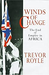 Winds of Change: The End of Empire in Africa by Trevor Royle (1998-01-03)