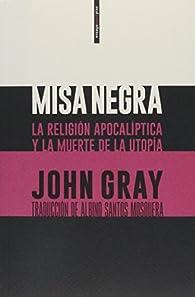 Misa negra: La religión apocalíptica y la muerte de la utopía par John Gray