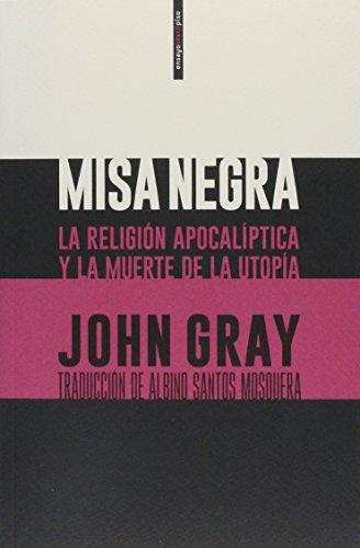 Misa negra: La religión apocalíptica y la muerte de la utopía por John Gray