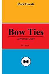 Bow Ties: A Practical Guide (Men's Style Series Book 2) (English Edition)