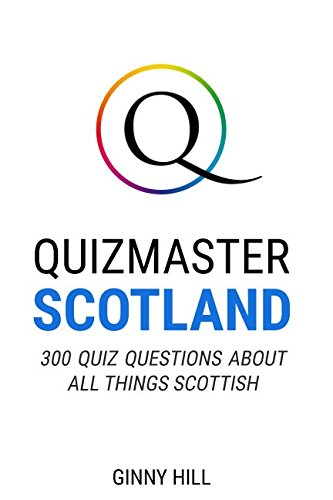 Quizmaster Scotland: 300 Quiz Questions About All Things Scottish